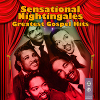 Sensational Nightingales - Greatest Gospel Hits