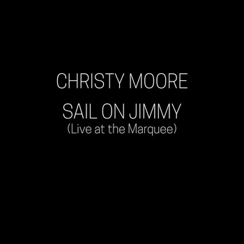 Christy Moore - Sail on Jimmy (Live at the Marquee)