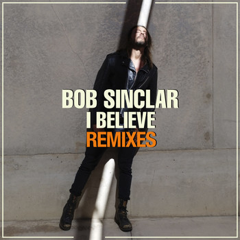 Bob Sinclar - I Believe (Remixes)