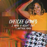 Chelcee Grimes - I Need a Night Out (T. Matthias Remix)