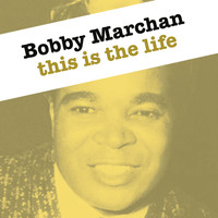 Bobby Marchan - This Is The Life