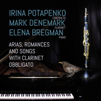 Irina Potapenko, Mark Denemark & Elena Bregman - Arias, Romances and Songs with Clarinet Obbligato