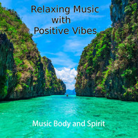 Music Body and Spirit - Relaxing Music with Positive Vibes