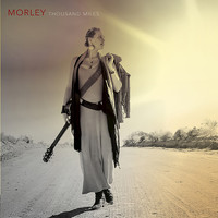 Morley - Thousand Miles