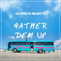 Ultimate Rejects - Gather Dem Up