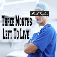 Paul Taylor - Three Months Left to Live