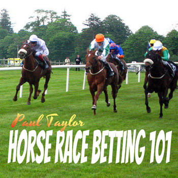Paul Taylor - Horse Race Betting 101
