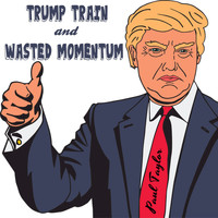Paul Taylor - Trump Train and Wasted Momentum