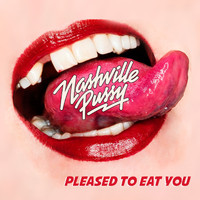 Nashville Pussy - Pleased to Eat You (Explicit)