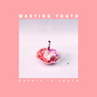 Bakers In Space - Wasting Youth