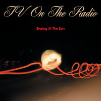 TV On The Radio - Staring at the Sun