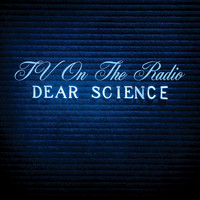 TV On The Radio - Dear Science (Bonus Track Version)