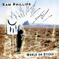 Sam Phillips - World on Sticks