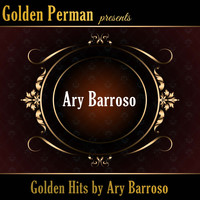 Ary Barroso - Golden Hits by Ary Barroso