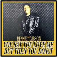 Bennie Gibson - You Say You Love Me but Then You Dont