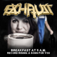 Exhaust - Breakfast at 5 AM / Record Rising: A Song for You