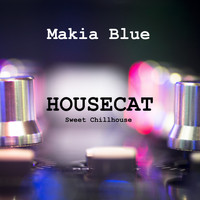 Makia Blue - Housecat (Sweet Chillhouse)