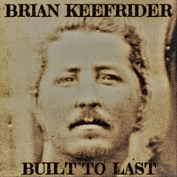 Brian Keefrider - Built to Last (Explicit)