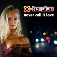 X-Tension - Never Call It Love