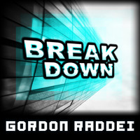 Gordon Raddei - Break Down
