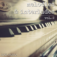 Kris Baines - Melodies & Interludes, Vol. 2