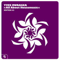 Yves Murasca - All About Housemusic (Editition #3)
