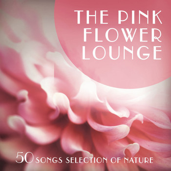 Various Artists - The Pink Flower Lounge (50 Songs Selection of Nature)
