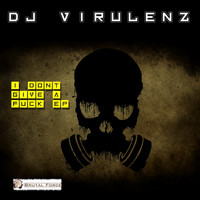 DJ Virulenz - I Don't Give a Fuck EP (Explicit)