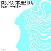 Kusuma Orchestra - Incontrovertibly