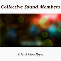 Collective Sound Members - Silent Goodbyes