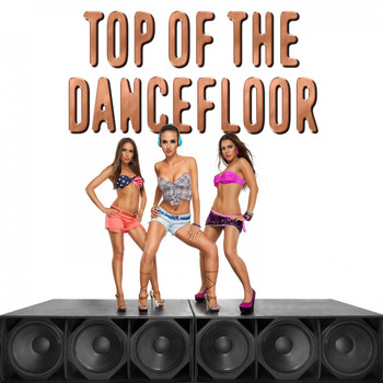Various Artists - Top of the Dancefloor (Explicit)