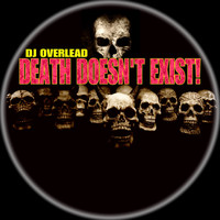 Dj Overlead - Death Doesn't Exist!
