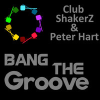 Club ShakerZ & Peter Hart - Bang the Groove