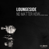 Loungeside - No Matter How (Extended Version)