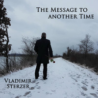 Vladimir Sterzer - The Message to Another Time