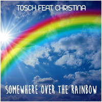 Tosch feat. Christina - Somewhere over the Rainbow