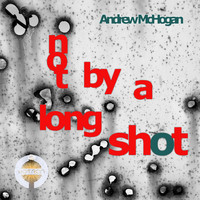 Andrew Mc Hogan - Not by a Long Shot