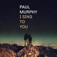 Paul Murphy - I Sing to You