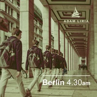Adam Liria - Berlin 4.30AM