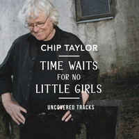 Chip Taylor - Time Waits for No Little Girls Uncovered