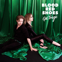 Blood Red Shoes - Get Tragic (Explicit)