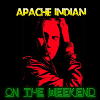 Apache Indian - On the Weekend