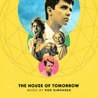 Rob Simonsen - The House of Tomorrow (Original Motion Picture Soundtrack)