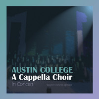 Austin College a Cappella Choir & Wayne Crannell - In Concert
