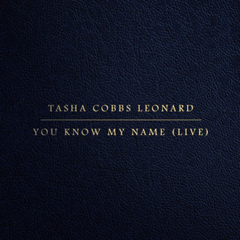 Tasha Cobbs Leonard - You Know My Name (Live)