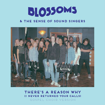Blossoms - There's A Reason Why (I Never Returned Your Calls) (Gospel Choir Version)