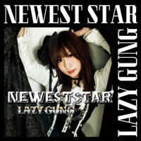 LAZY GUNG - NEWEST STAR