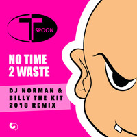 T-Spoon - No Time 2 Waste (DJ Norman & Billy the Kit 2018 Remix)