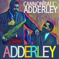 Cannonball Adderley - Cannonball Adderley Plays Adderley