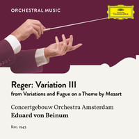 ROYAL CONCERTGEBOUW ORCHESTRA - Reger: Variations and Fugue on a Theme by Mozart, Op. 132: Variation III